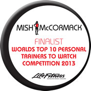 Mish McCormack - Finalist, Worlds top 10 Personal Trainers to watch competition 2013